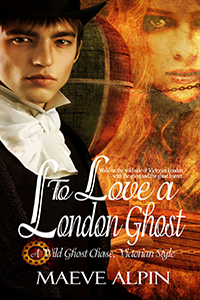 To Love A London Ghost by Maeve Alpin