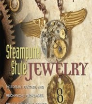 Steampunk Style Jewelry: A Maker's Collection of Victorian, Fantasy, and Mechanical Designs by Jean Campbell