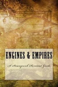 Engines & Empires: A Steampunk Survival Guide by Isaac Stone