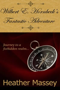 Wilbert E. Hornbeck's Fantastic Adventure by Heather Massey