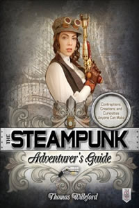 The Steampunk Adventurer's Guide by Thomas Willeford