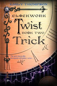 Clockwork Twist:  Trick Book 2 by Emily Thompson