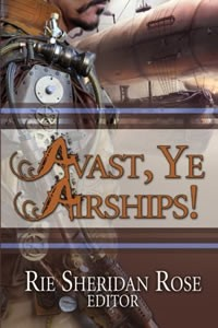 Avast, Ye Airships!  Edited by Rie Sheridan Rose