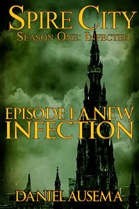 Spire City: Infection Book 1 by Daniel Ausema