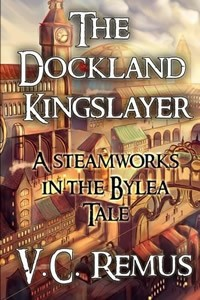 The Dockland Kingslayer by V.C. Remus