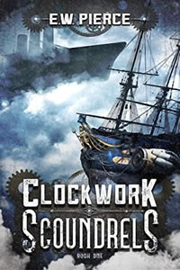 Clockwork Scoundrels by E.W. Pierce
