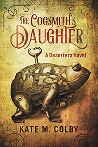 The Cogsmith's Daughter by Kate M. Colby