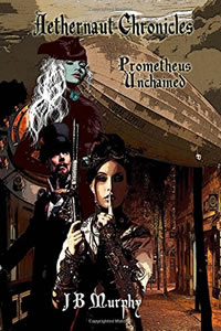 Aethernaut Chronicles: Prometheus Unbound by JB Murphy