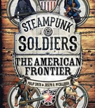 Steampunk Soldiers:  The American Frontier by Philip Smith & Joseph McCullough