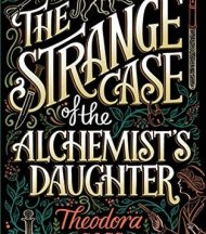 The Strange Case of the Alchemists's Daughter by Theodora Goss