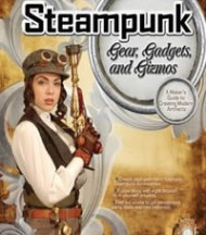 Steampunk Gear, Gadgets and Gismos: A Maker's Guide to Creating Modern Artifacts by Thomas Willeford