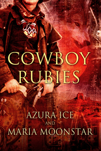 Cowboy Rubies by Azura Ice and Maria Moonstar