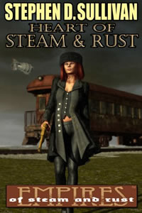 Heart of Steam & Rust by Stephen D. Sullivan