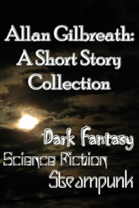 A Short Story Collection by Allan Gilbreath