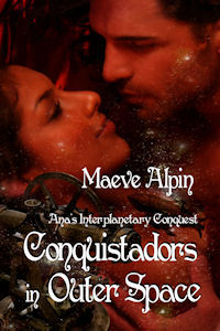 Conquistadors In Outer Space by Maeve Alpine