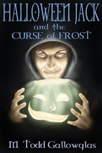 Halloween Jack and the Curse of Frost by M. Todd Gallowglas