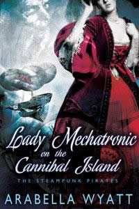 Lady Mechatronic on the Cannibal Island by Arabella Wyatt