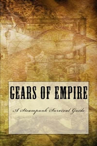 Gears of Empire:  A Steampunk Survival Guide by Isaac Stone