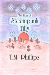 The Story of Steampunk Tilly by T.M. Phillips