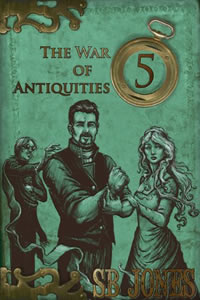 The War of Antiquities:  Five by SB Jones