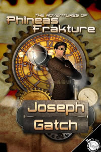 The Adventures of Phineas Frakture by Joseph Gatch