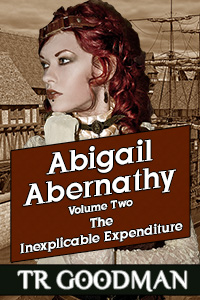 Abigail Abernathy: The Inexplicable Expenditure by TR Goodman