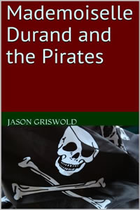 Mademoiselle Durand and the Pirates by Jason Griswold