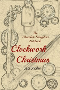 The Chocolate Smuggler's Notebook: Clockwork Christmas by Lisa Shafer