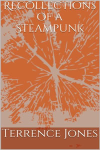 Recollections of a Steampunk by Terrence Jones