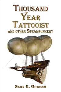 Thousand Year Tattooist & Other Steampunkery by Sean E. Graham