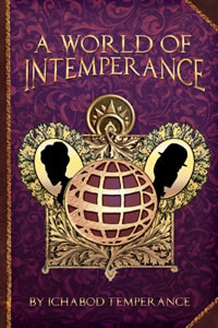 A World of Intemperance by Ichabod Temperance