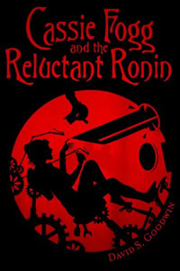 Cassie Fogg and the Reluctant Ronin by David S. Goodwin
