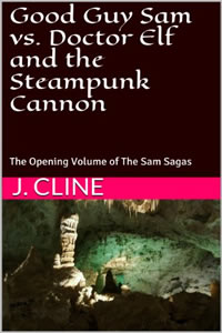 Good Guy Sam vs. Doctor Elf  and the Steampunk Cannon by J. Cline