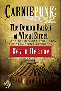Carniepunk:  The Demon Barker of Wheat Street by Kevin Hearne