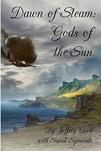 Dawn of Steam:  Gods of the Sun by Jeffrey Cook with Sarah Symonds