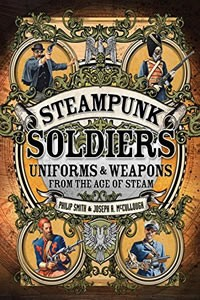 Steampunk Soldiers by Philip Smith & Joseph A. McCullough