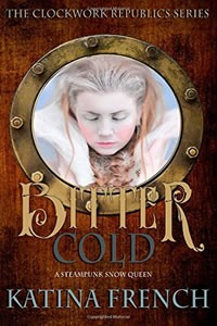 Bitter Cold: A Steampunk Snow Queen by Katina French