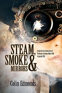 Steam, Smoke & Mirrors by Colin Edmonds