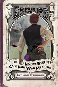 Escape or Major Bedloe's Cold Iron War Machine by Amy Leigh Strickland