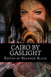 Cairo by Gaslight edited by Brandon Black