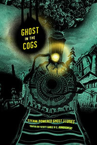 Ghost in the Cogs Edited Scott Gable and C. Dombrowski