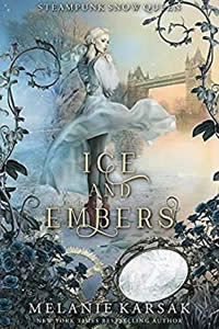 Ice and Embers: Steampunk Snow Queen by Melanie Karsak