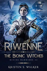 Riwenne & the Bionic Witches by Kristen S. Walker
